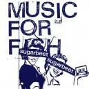 Sugarbeet: Music For Fish