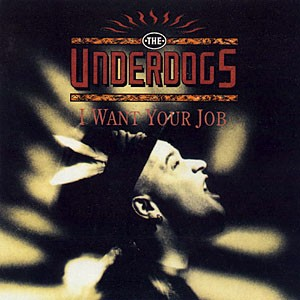 THE UNDERDOGS: I Want Your Job