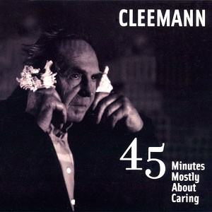 CLEEMANN: 45 Minutes Mostly About Caring